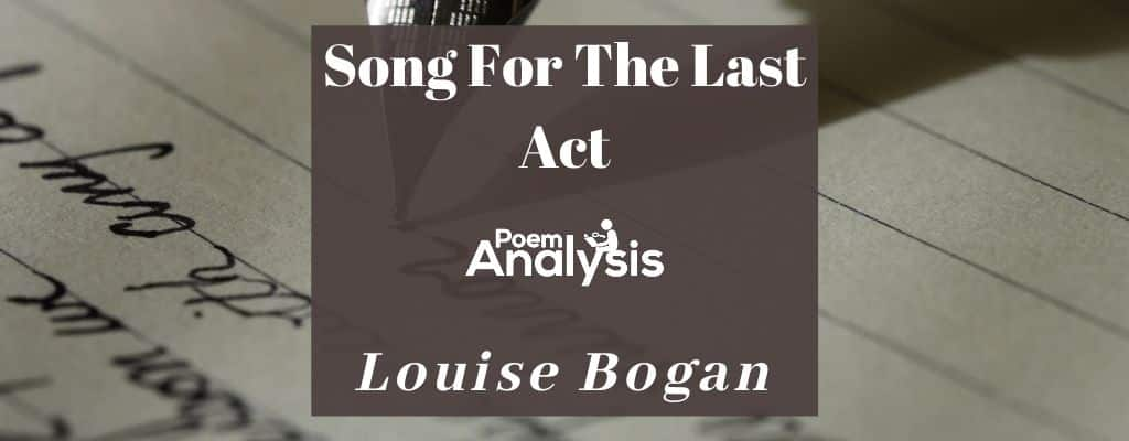 Song For The Last Act by Louise Bogan