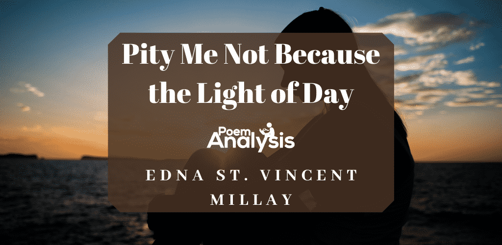 Sonnet 29: Pity Me Not Because the Light of Day by Edna St. Vincent Millay