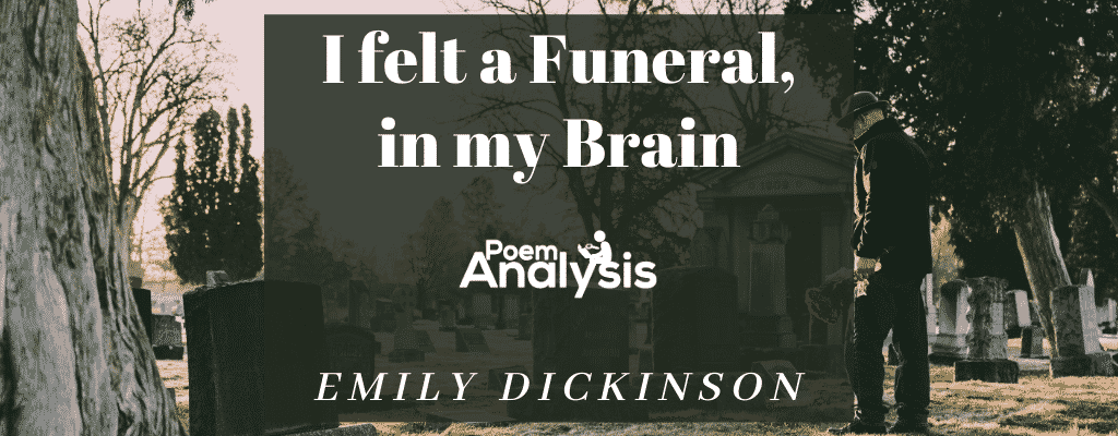 I felt a Funeral, in my Brain by Emily Dickinson