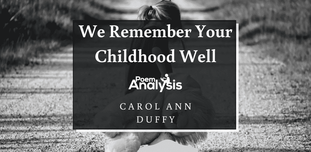 We Remember Your Childhood Well by Carol Ann Duffy