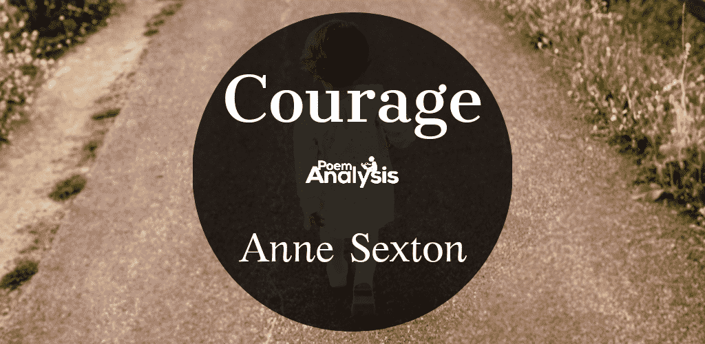 Courage by Anne Sexton