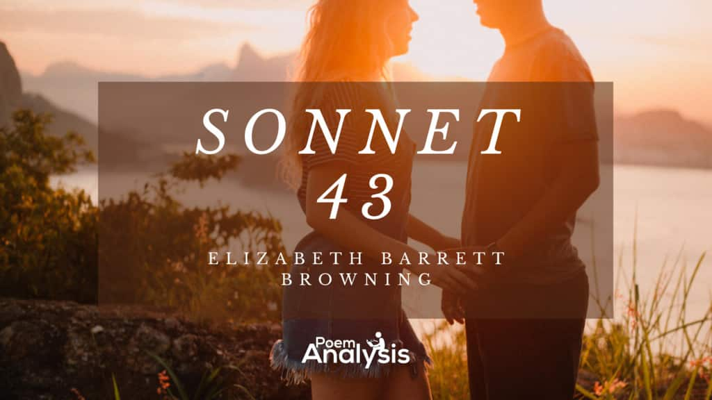 Sonnet 43: How do I love thee? by Elizabeth Barrett Browning