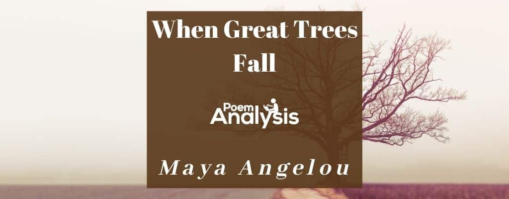 When Great Trees Fall by Maya Angelou