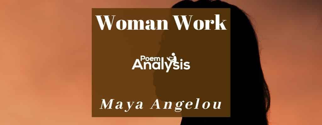 Woman Work by Maya Angelou