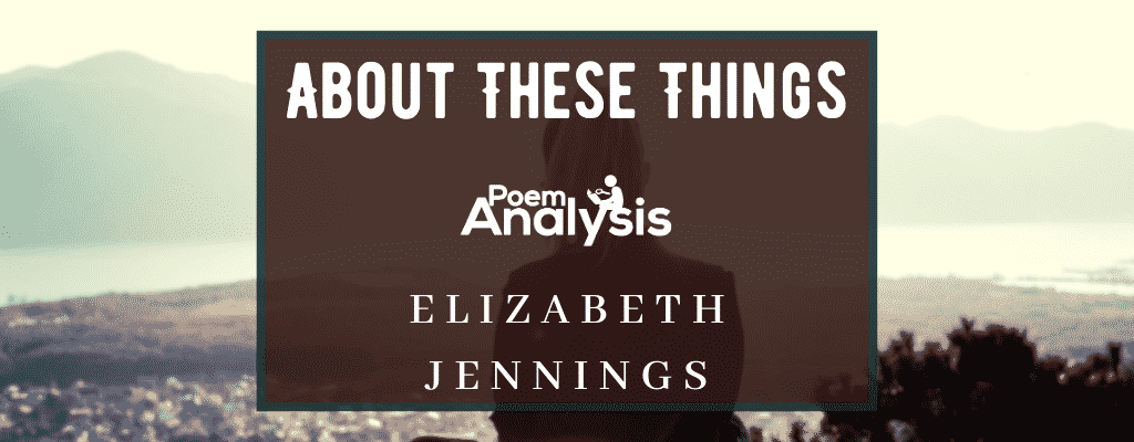 About These Things by Elizabeth Jennings