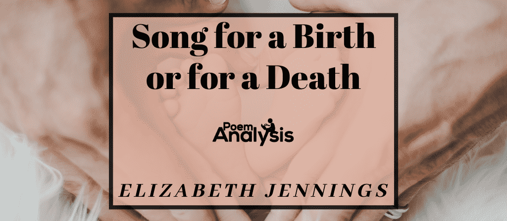 Song for a Birth or for a Death by Elizabeth Jennings