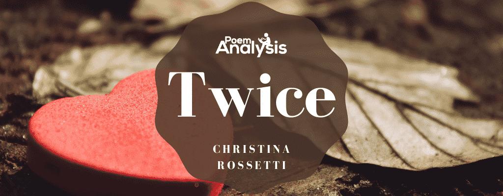 Twice by Christina Rossetti