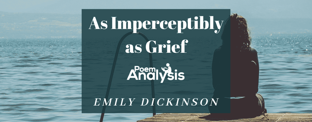 As Imperceptibly as Grief by Emily Dickinson