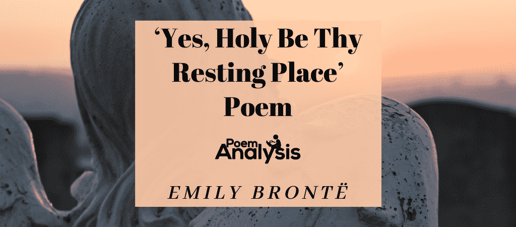 Yes, Holy Be Thy Resting Place Poem by Emily Brontë