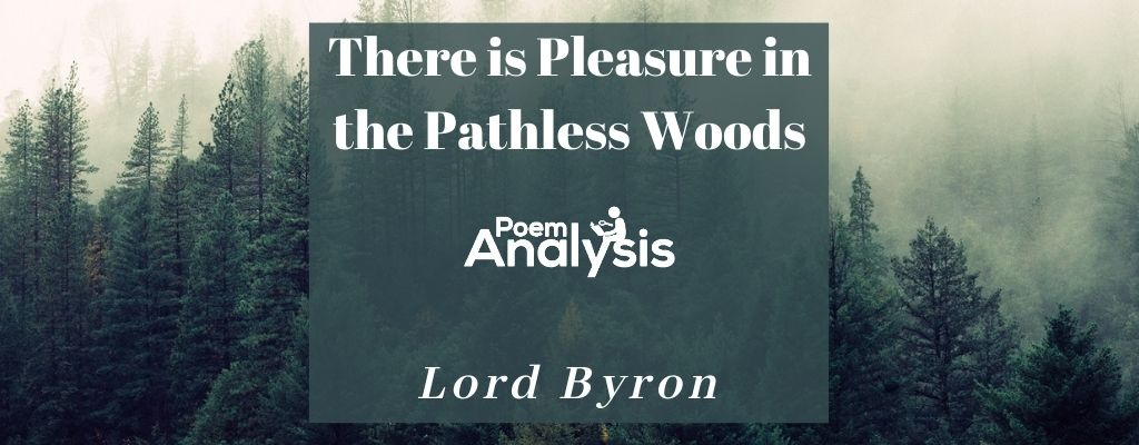 There is Pleasure in the Pathless Woods by Lord Byron