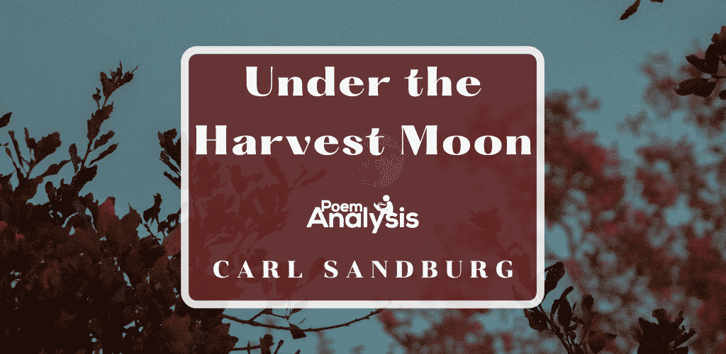 Under the Harvest Moon by Carl Sandburg