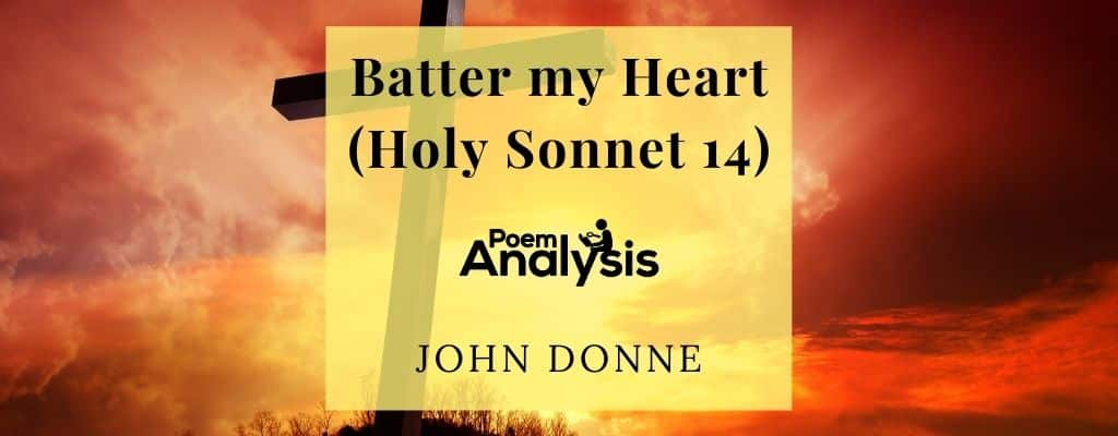 Batter my Heart (Holy Sonnet 14) by John Donne