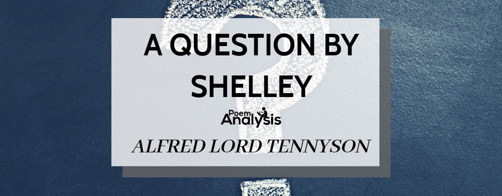 A Question by Shelley by Alfred Tennyson