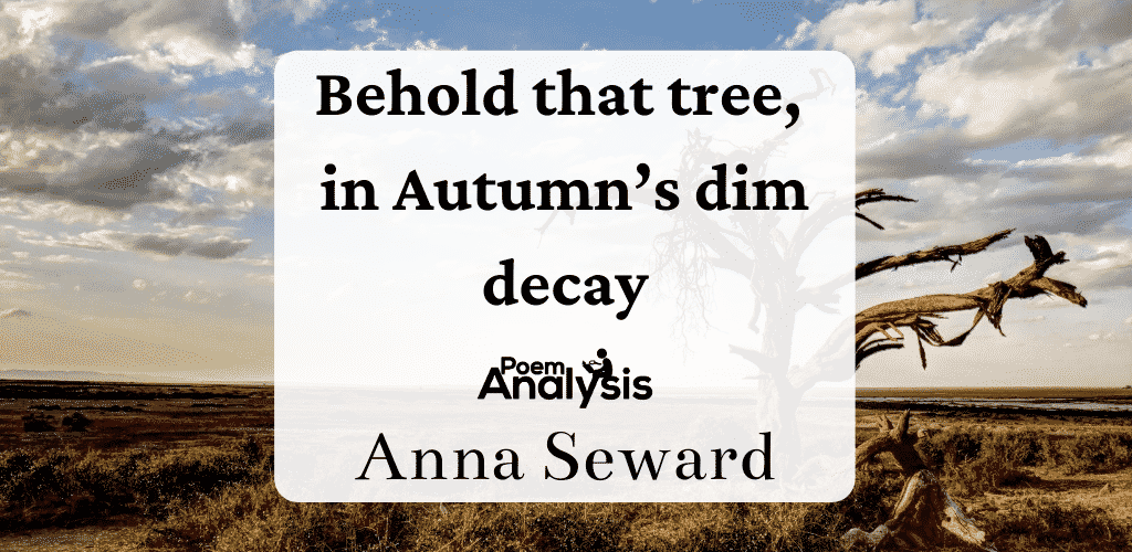 Behold that tree, in Autumn's dim decay by Anna Seward