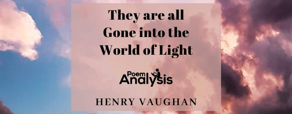 They are all Gone into the World of Light by Henry Vaughan