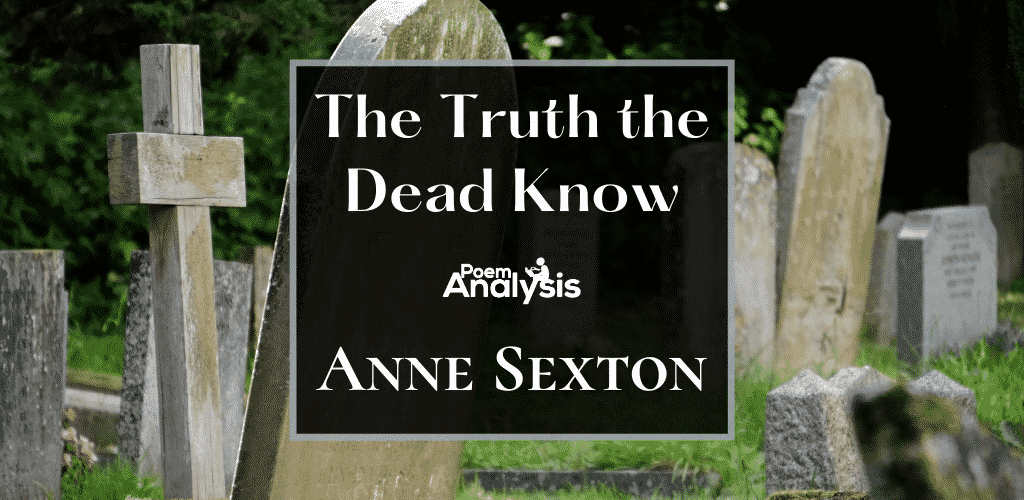 The Truth the Dead Know by Anne Sexton
