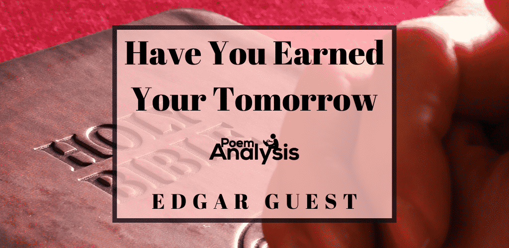 Have You Earned Your Tomorrow by Edgar Guest