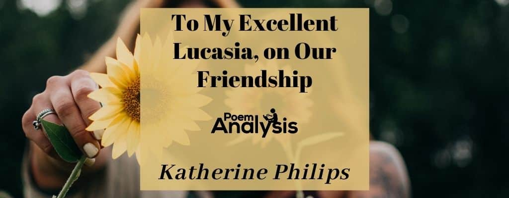 To My Excellent Lucasia, on Our Friendship by Katherine Philips