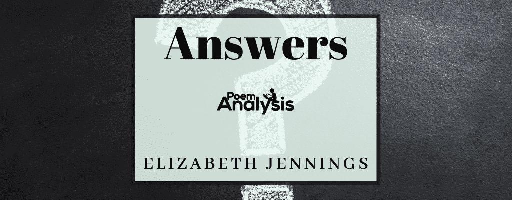 Answers by Elizabeth Jennings