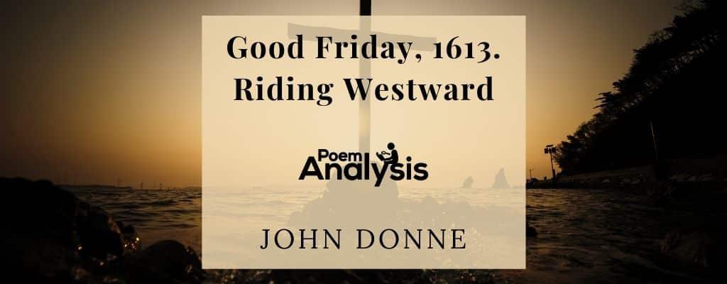 Good Friday, 1613. Riding Westward by John Donne