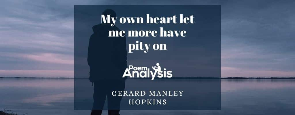 My own heart let me more have pity on by Gerard Manley Hopkins