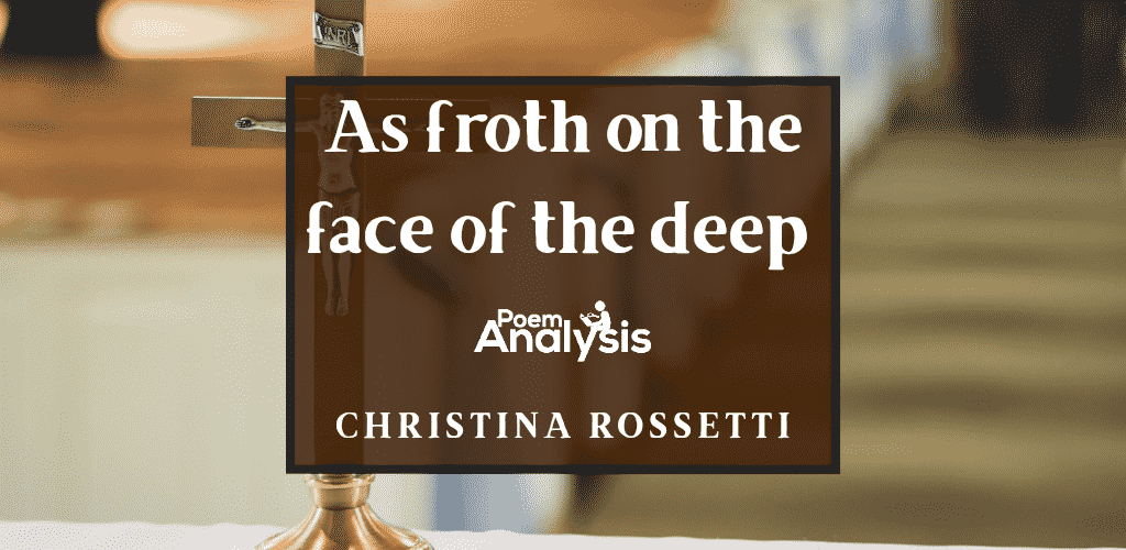 As froth on the face of the deep by Christina Rossetti