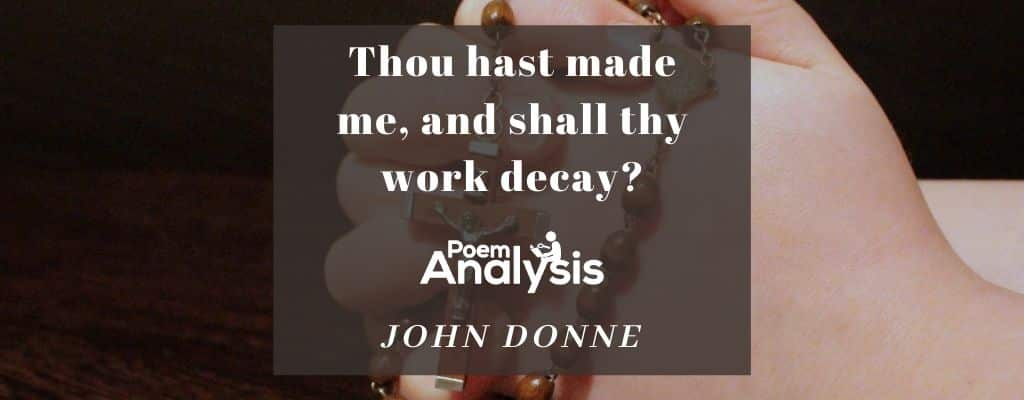 Thou hast made me, and shall thy work decay? by John Donne