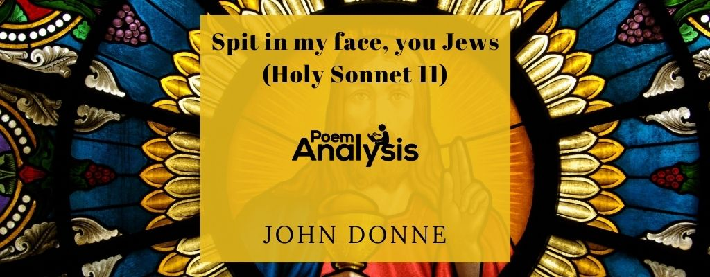 Spit in my face, you Jews (Holy Sonnet 11) by John Donne