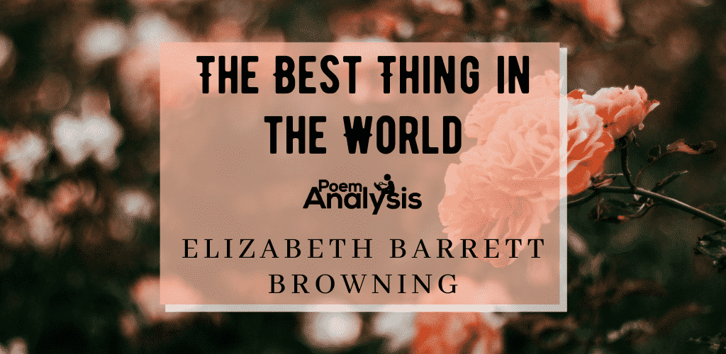 The Best Thing in the World by Elizabeth Barrett Browning
