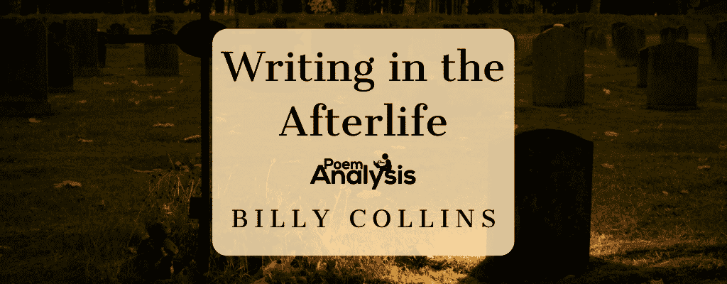 Writing in the Afterlife by Billy Collins
