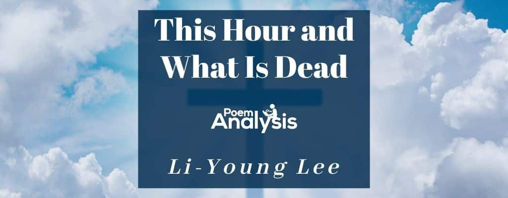 This Hour and What Is Dead by Li-Young Lee
