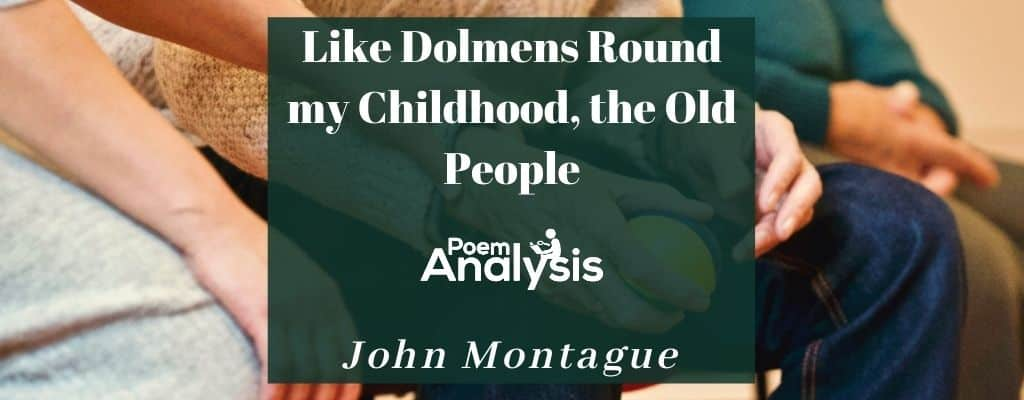 Like Dolmens Round my Childhood, the Old People by John Montague