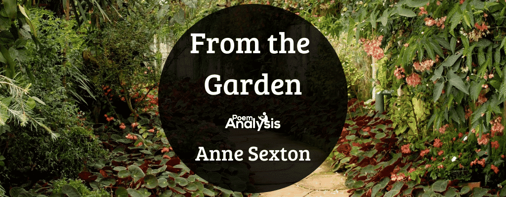 From the Garden by Anne Sexton