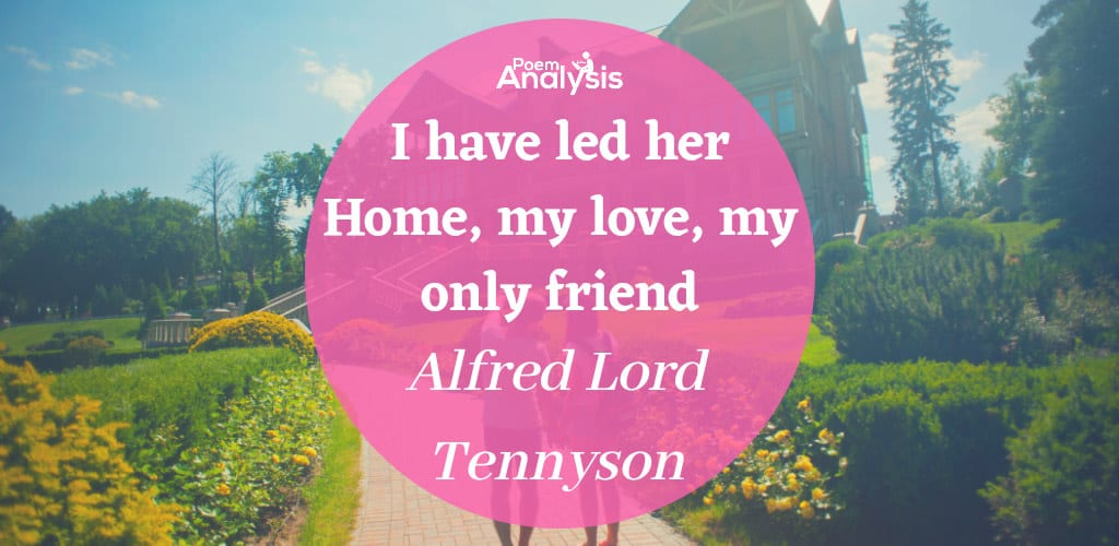 I have led her Home, my love, my only friend by Alfred Lord Tennyson