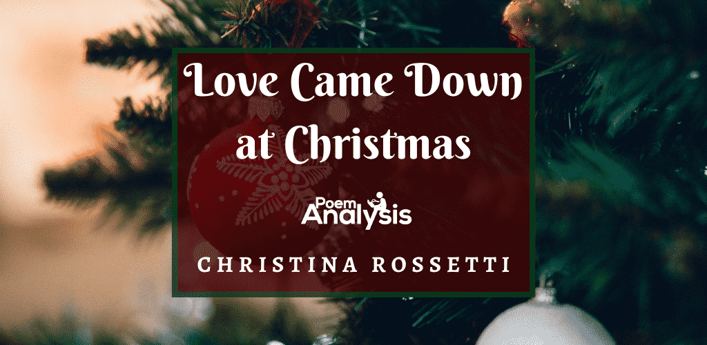 Love Came Down at Christmas by Christina Rossetti