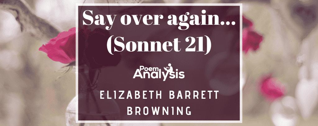 Say over again… (Sonnet 21) by Elizabeth Barrett Browning