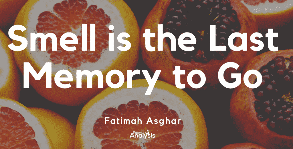 https://www.poetryfoundation.org/poetrymagazine/poems/149512/smell-is-the-last-memory-to-go