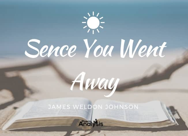 Sence You Went Away by James Weldon Johnson