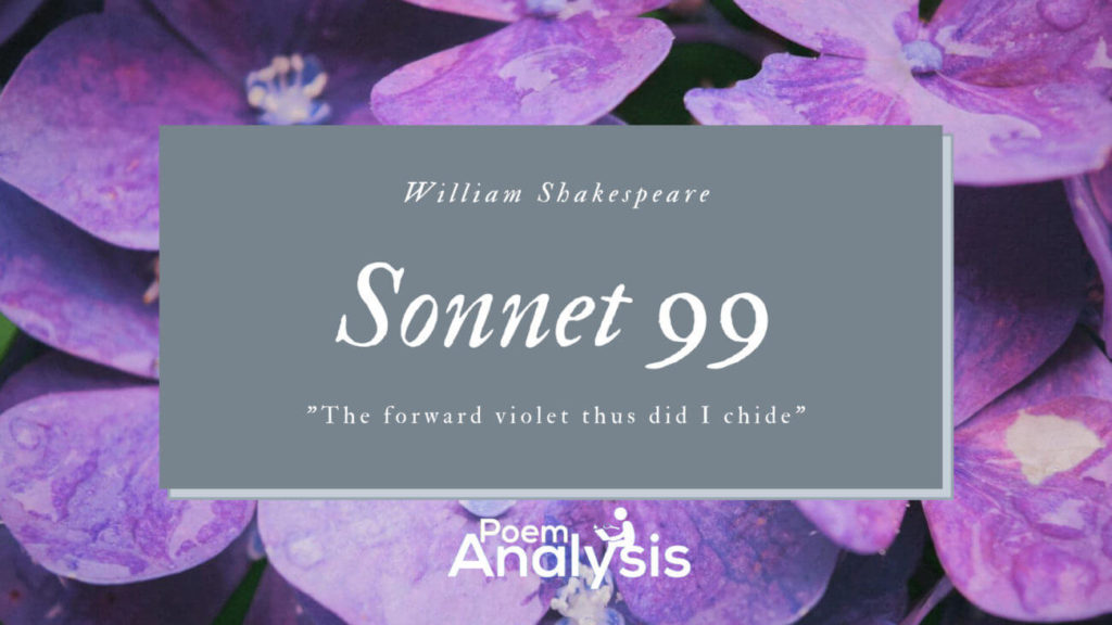 Sonnet 99: The forward violet thus did I chide by William Shakespeare