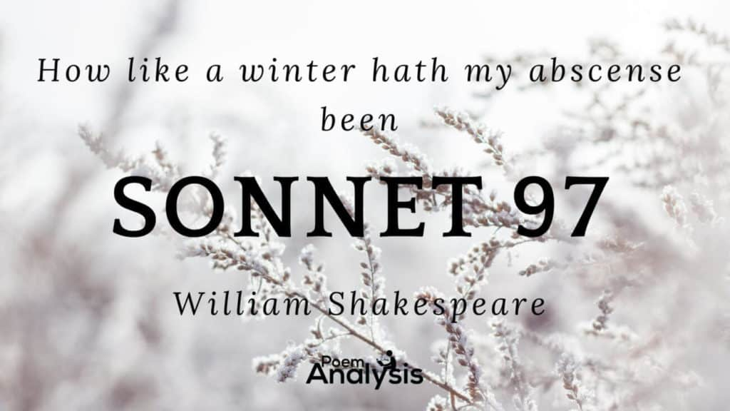 Sonnet 97: How like a winter hath my absence been by William Shakespeare