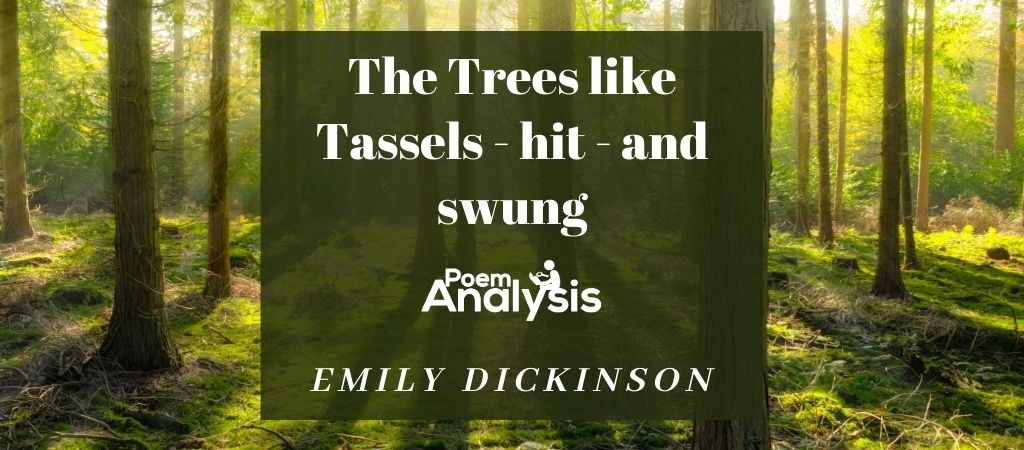 The Trees like Tassels — hit — and swung by Emily Dickinson