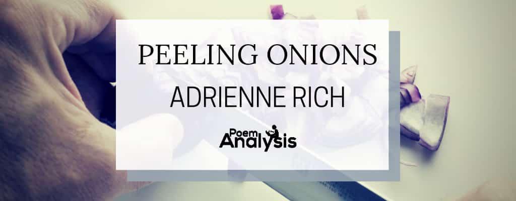 Peeling Onions by Adrienne Rich