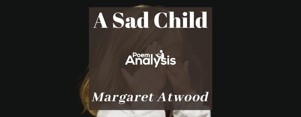 A Sad Child by Margaret Atwood