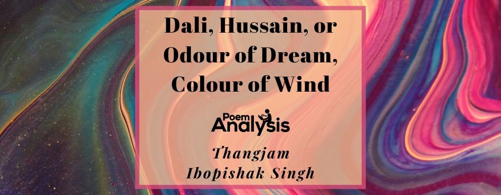 Dali, Hussain, or Odour of Dream, Colour of Wind by Thangjam Ibopishak Singh
