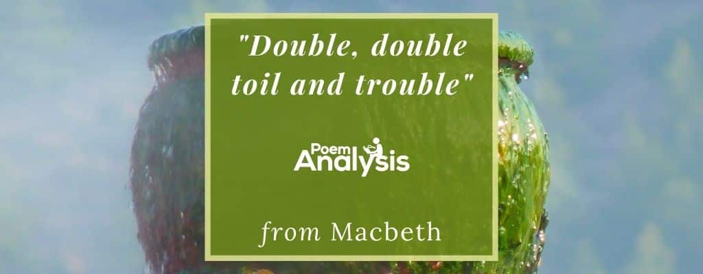 Double, double toil and trouble from Macbeth