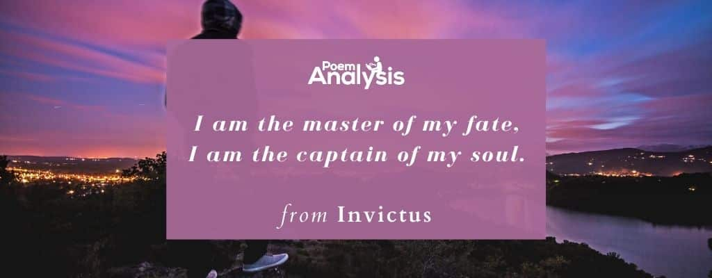 I am the master of my fate, I am the captain of my soul