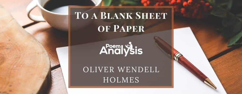 To a Blank Sheet of Paper by Oliver Wendell Holmes