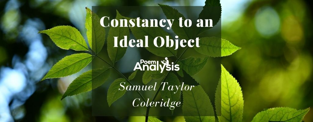 Constancy to an Ideal Object by Samuel Taylor Coleridge