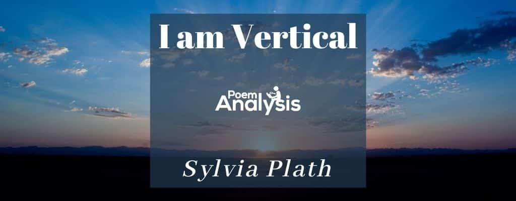 I am Vertical by Sylvia Plath