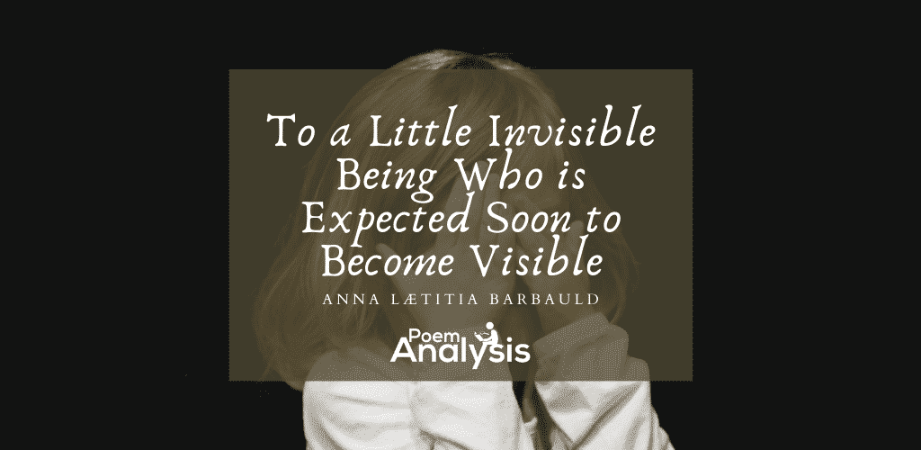 To a Little Invisible Being Who is Expected Soon to Become Visible by Anna Lætitia Barbauld